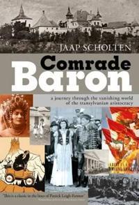 Comrade Baron: A Journey Through the Vanishing World of the Transylvanian Aristocracy