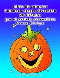 Libro de Colorear Calabaza Alegre Diversion 20 Dibujos Por El Artista Surrealista Grace Divine