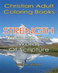 Christian Adult Coloring Books: Strength Through the Words of Scripture: A Caring Book of Inspirational Quotes and Color-In Images for Grown-Ups of Fa