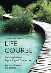Understanding the Life Course - Sociological and  Psychological Perspectives, 2E