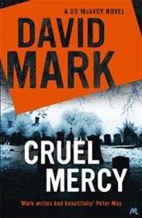 Cruel mercy - the 6th ds mcavoy novel from the richard & judy bestselling a