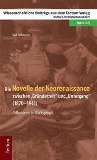 Die Novelle Der Neorenaissance Zwischen Grunderzeit Und Untergang (1870-1945). Reflexionen Im Ruckspiegel