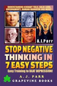 Stop Negative Thinking in 7 Easy Steps: Understanding the Masters of Enlightenment: Eckhart Tolle, Dalai Lama, Krishnamurti and More!