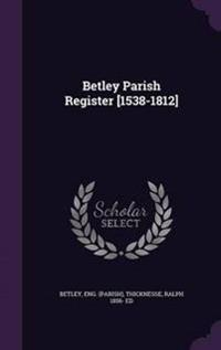 Betley Parish Register [1538-1812]