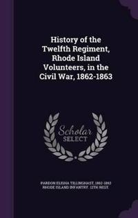 History of the Twelfth Regiment, Rhode Island Volunteers, in the Civil War, 1862-1863