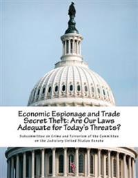 Economic Espionage and Trade Secret Theft: Are Our Laws Adequate for Today's Threats?