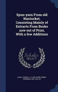 Spun-Yarn from Old Nantucket, Consisting Mainly of Extracts from Books Now Out of Print, with a Few Additions