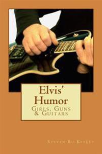 Elvis' Humor: Girls, Guns & Guitars