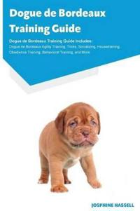 Dogue de Bordeaux Training Guide Dogue de Bordeaux Training Guide Includes
