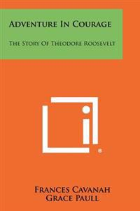 Adventure in Courage: The Story of Theodore Roosevelt