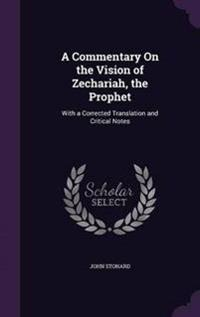 A Commentary on the Vision of Zechariah, the Prophet