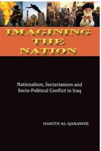 Imagining the Nation: Nationalism, Sectarianism and Socio-Political Conflict in Iraq