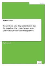 Konzeption Und Implementation Des Erneuerbare-Energien-Gesetzes Aus Umweltokonomischer Perspektive