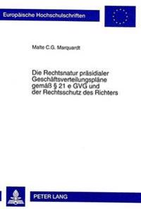 Die Rechtsnatur Praesidialer Geschaeftsverteilungsplaene Gemaess 21 E Gvg Und Der Rechtsschutz Des Richters