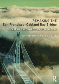 Remaking the San Francisco-Oakland Bay Bridge: A Case of Shadowboxing with Nature
