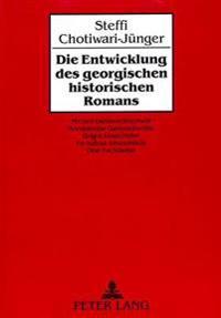 Die Entwicklung Des Georgischen Historischen Romans: Micheil Dshawachischwili, Konstantine Gamsachurdia, Grigol Abaschidse, Tschabua Amiredshibi Und O