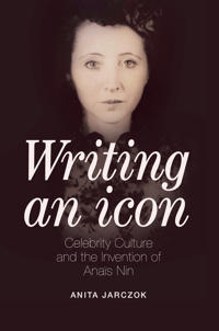 Writing an Icon: Celebrity Culture and the Invention of Anaïs Nin