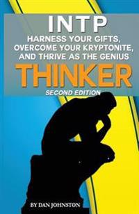 Intp - Harness Your Gifts, Overcome Your Kryptonite and Thrive as the Thinker: The Ultimate Guide to the Intp Personality Type (Second Edition)