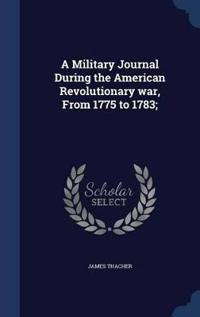 A Military Journal During the American Revolutionary War, from 1775 to 1783;