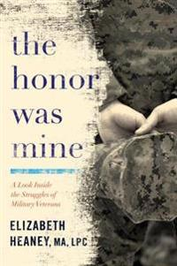 The Honor Was Mine: A Look Inside the Struggles of Military Veterans