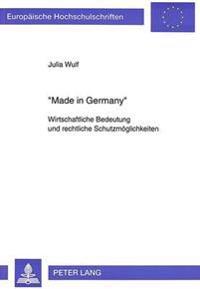 -Made in Germany-: Wirtschaftliche Bedeutung Und Rechtliche Schutzmoeglichkeiten
