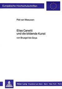 Elias Canetti Und Die Bildende Kunst: Von Bruegel Bis Goya