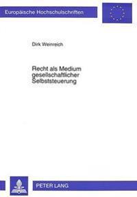 Recht ALS Medium Gesellschaftlicher Selbststeuerung: Eine Untersuchung Des Demokratiepotentials Neuerer Rechtsentwicklungen Unter Besonderer Beruecksi