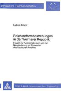 Reichsreformbestrebungen in Der Weimarer Republik: Fragen Zur Funktionalreform Und Zur Neugliederung Im Suedwesten Des Deutschen Reiches