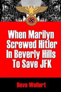 When Marilyn Screwed Hitler in Beverly Hills to Save JFK: War Is Hell-Arious!