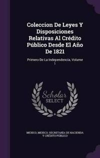 Coleccion de Leyes y Disposiciones Relativas Al Credito Publico Desde El Ano de 1821