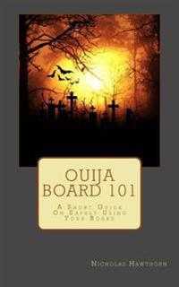 Ouija Board 101: A Short Guide on Safely Using Your Board