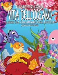 Vita Dell Oceano Libro Da Colorare Per Adulti ( in Caratteri Grandi )