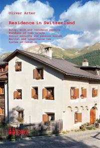 Residence in Switzerland: Entry, Work and Residence Permits, Purchase of Real Estate, Social Security and Pension System, Marital and Inheritanc