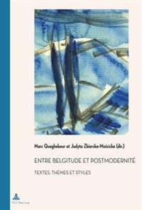 Entre Belgitude Et Postmodernité: Textes, Thèmes Et Styles