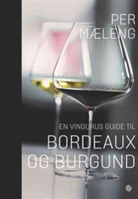 En vingurus guide til Bordeaux og Burgund