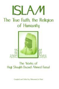 Islam: The True Faith, the Religion of Humanity: The Works of Hajji Shaykh Ahmed Faisal