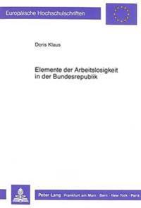 Elemente Der Arbeitslosigkeit in Der Bundesrepublik: Konjunkturelle Und Strukturelle Elemente Der Arbeitslosigkeit in Der Bundesrepublik Deutschland i