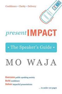 Presentimpact: The Speaker's Guide