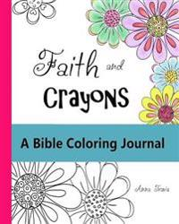 Faith and Crayons, a Bible Coloring Journal: Add a Little Color to Your Quiet Time!