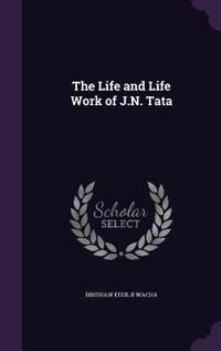 The Life and Life Work of J.N. Tata