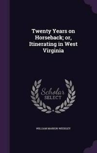 Twenty Years on Horseback; Or, Itinerating in West Virginia