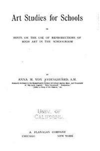 Art Studies for Schools, Or, Hints on the Use of Reproductions of High Art in the Schoolroom