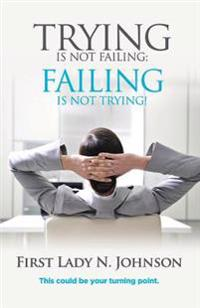 Trying Is Not Failing Failing Is Not Trying