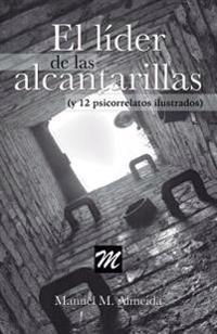 El Lider de Las Alcantarillas y 12 Psicorrelatos Ilustrados