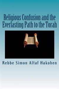 Religious Confusion and the Everlasting Path to the Torah