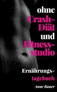 Ohne Crash-Diat Und Fitnessstudio Ernahrungstagebuch