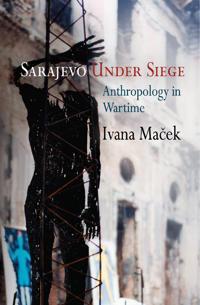 Sarajevo Under Siege: Anthropology in Wartime