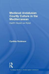 Medieval Andalusian Courtly Culture in the Mediterranean