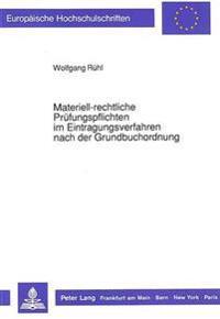 Materiell-Rechtliche Pruefungspflichten Im Eintragungsverfahren Nach Der Grundbuchordnung