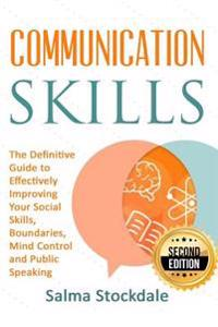 Communication: Communication Skills - The Definitive Guide to Effectively Improving Your Social Skills, Boundaries, Mind Control and